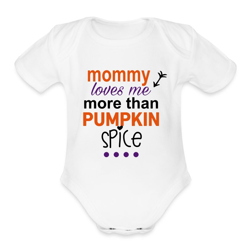 Mommy loves me more than Pumpkin Spice - Short Sleeve Baby Bodysuit