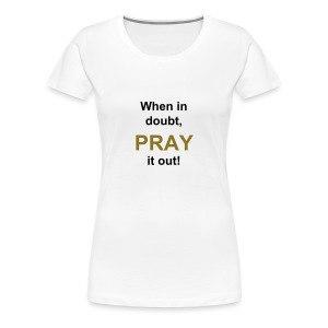 Pray it out  - Women's Premium T-Shirt