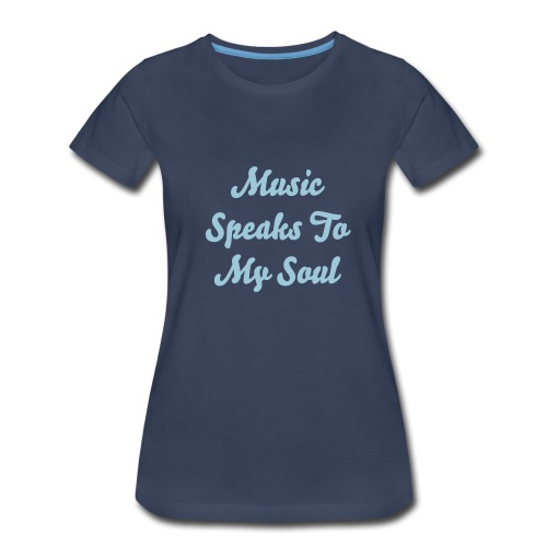 Music Speaks To My Soul - Women's Premium T-Shirt