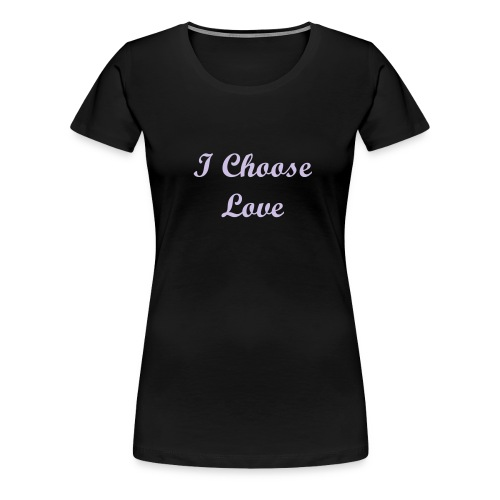 I Choose Love - Women's Premium T-Shirt