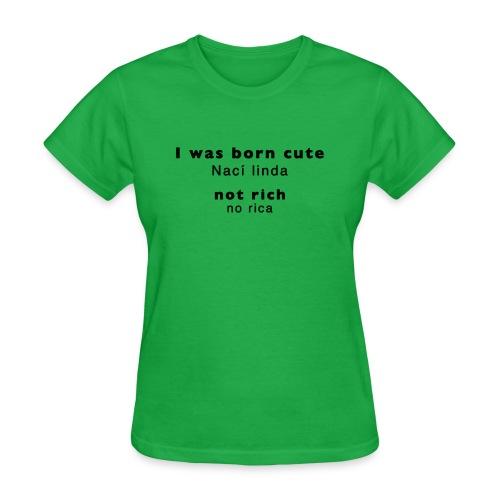 Nací linda, no rica (letra negra) - Women's T-Shirt