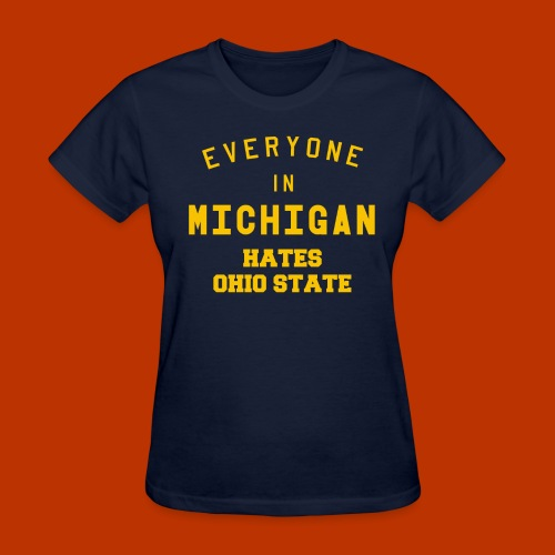 Michigan hates Ohio State - Women's T-Shirt