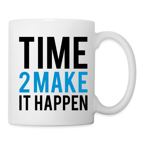Time to make it happen mug - Coffee/Tea Mug