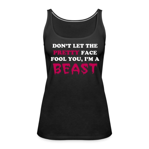 Don't Let The Pretty Face Fool You Tank - Women's Premium Tank Top