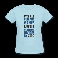 Women's T-Shirts ~ Women's T-Shirt ~ NEW- Dividing By Zero Is Not A Game