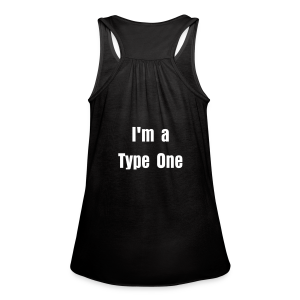 Chances are you're not my type... I'm a Type One - Women's Flowy Tank Top by Bella