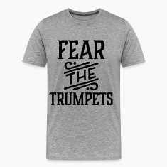 Fear The Trumpets Music T-Shirts