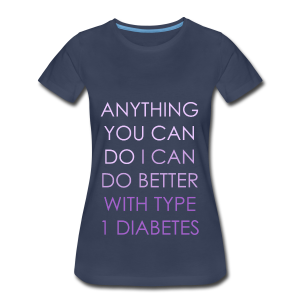 Anything you can do, I can do better with Type 1 Diabetes - Women's Premium T-Shirt