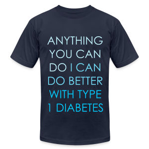 Anything you can do, I can do better with Type 1 Diabetes - Men's T-Shirt by American Apparel