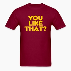 You Like That? T-Shirts