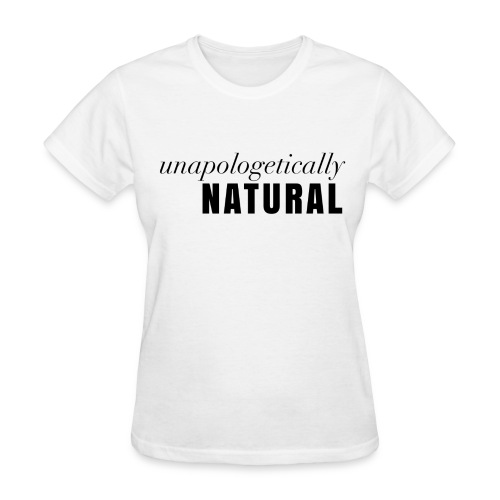 Unapologetically Natural (WHT) - Women's T-Shirt