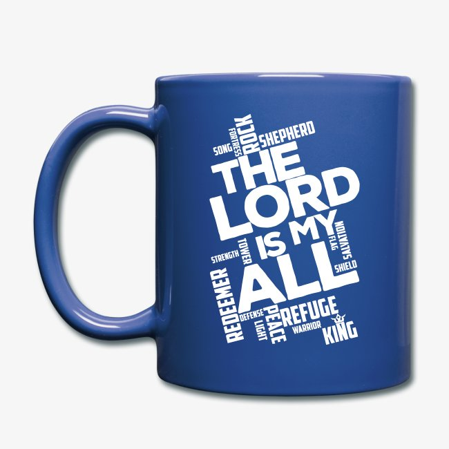 The Lord is my All - white - full color Mug