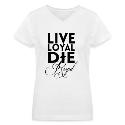 Live Loyal Die Royal Tee - Women's V-Neck T-Shirt