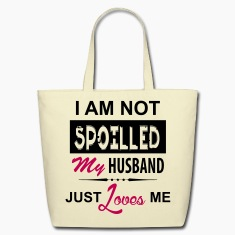 I Am Not Spoiled My Husband Just Loves Me Bags & backpacks