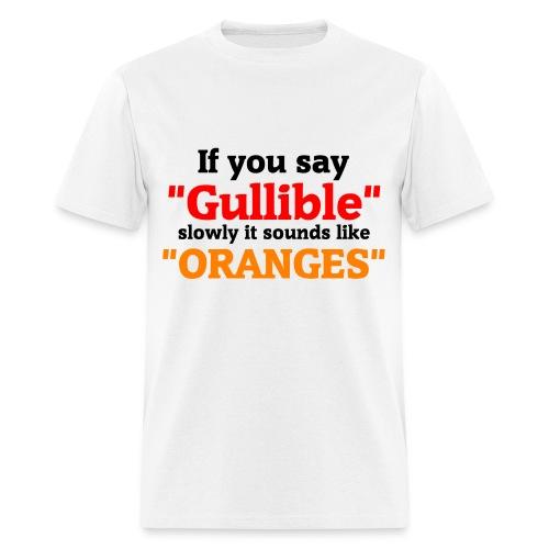 Gullible Oranges T-Shirt - Men's T-Shirt