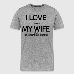 I love it when my wife gets on the back of my mot T-Shirts - Men's Premium T-Shirt