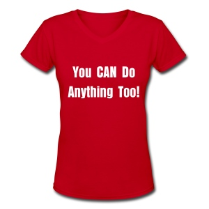 You CAN Do Anything Too! Women's T-Shirt - Women's V-Neck T-Shirt