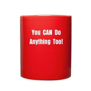 You CAN Do Anything Too! Mug - Full Color Mug