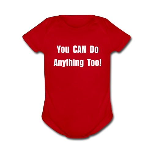 You CAN Do Anything Too! Baby   - Organic Short Sleeve Baby Bodysuit