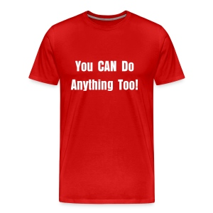 You CAN Do Anything Too! Men's T-Shirt - Men's Premium T-Shirt