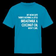 Kids' Shirts ~ Kids' T-Shirt ~ Breastmilk & Coconut Oil
