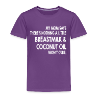Baby & Toddler Shirts ~ Toddler Premium T-Shirt ~ Breastmilk & Coconut Oil