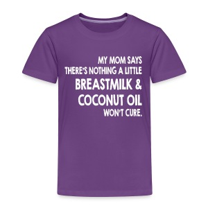 Breastmilk & Coconut Oil - Toddler Premium T-Shirt