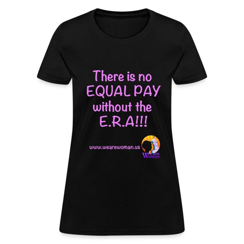 No Equal Pay W/out E.R.A - Women's T-Shirt
