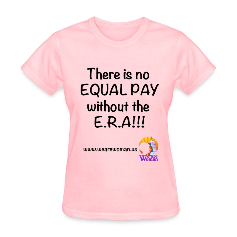 No Equal Pay W/out E.R.A - Women's T-Shirt