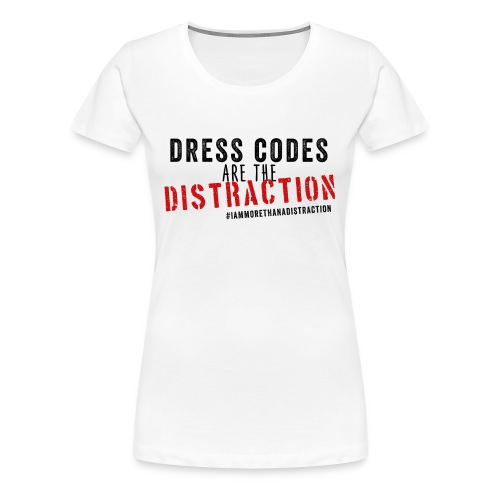 Dress Codes Are The Distraction - Women's Premium T-Shirt