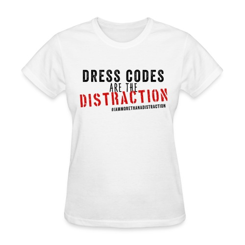 Dress Codes Are The Distraction - Women's T-Shirt