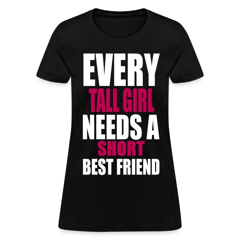 every tall girl needs a short best friend t shirt. Black Bedroom Furniture Sets. Home Design Ideas