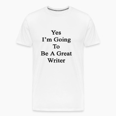 yes_im_going_to_be_a_great_writer T-Shirts