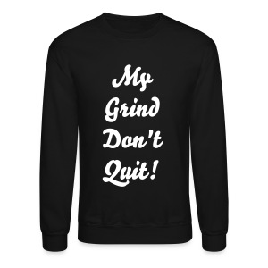 My Grind Don't Quit! - Crewneck Sweatshirt