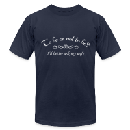 T-Shirts ~ Men's T-Shirt by American Apparel ~ To Be Or Not To Be Marriage Humor