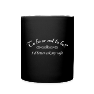 Mugs & Drinkware ~ Full Color Mug ~ To Be Or Not To Be Marriage Humor