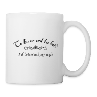 Mugs & Drinkware ~ Coffee/Tea Mug ~ To Be Or Not To Be Marriage Humor