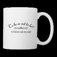 Mugs & Drinkware ~ Coffee/Tea Mug ~ To Be Or Not To Be Marriage Humor