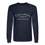 Long Sleeve Shirts ~ Men's Long Sleeve T-Shirt ~ To Be Or Not To Be Marriage Humor