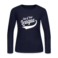 Long Sleeve Shirts ~ Women's Long Sleeve Jersey T-Shirt ~ Out of Your League
