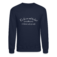 Long Sleeve Shirts ~ Crewneck Sweatshirt ~ To Be Or Not To Be Marriage Humor