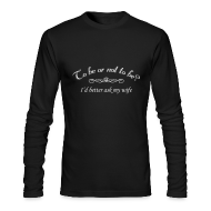 Long Sleeve Shirts ~ Men's Long Sleeve T-Shirt by Next Level ~ To Be Or Not To Be Marriage Humor