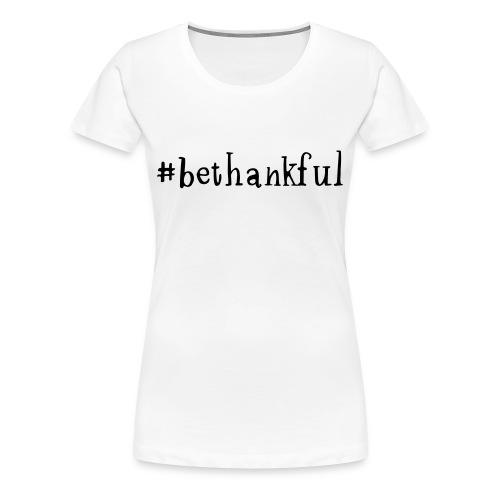 #bethankful Women's Shortsleeved Tshirt (white) - Women's Premium T-Shirt