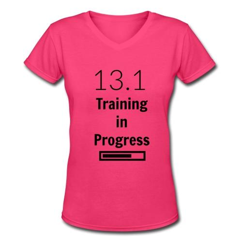13.1 Training in Progress T-Shirt - Women's V-Neck T-Shirt