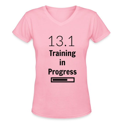 13.1 Training in Progress T-Shirt - Women's V-Neck T-Shirt