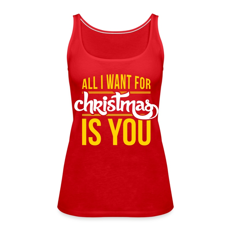 All I Want For Christmas Is You Tank Top Spreadshirt
