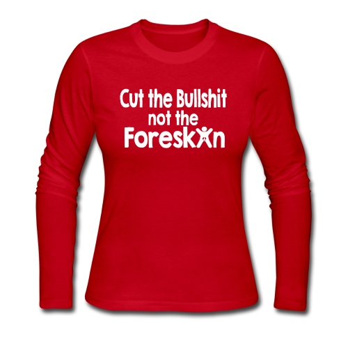 Cut the Bull...Not the Foreskin - Women's Long Sleeve Jersey T-Shirt