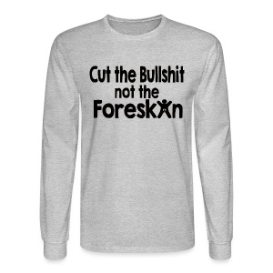 Cut the Bull...Not the Foreskin - Men's Long Sleeve T-Shirt
