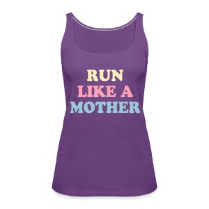 run like a mother Tanks - Women's Premium Tank Top