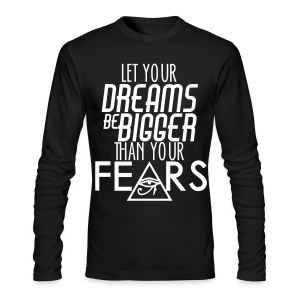 LET YOUR DREAMS BE BIGGER THAN UR FEAR LONG SLEEVE TSHIRT - Men's Long Sleeve T-Shirt by Next Level